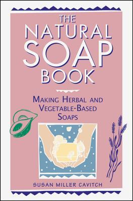 Download free The Natural Soap Book: Making Herbal and Vegetable-Based Soaps DJVU