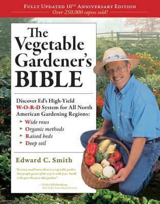 The Vegetable Gardener's Bible: Discover Ed's High-Yield W-O-R-D System for All North American Gardening Regions: Wide Rows, Organic Methods, Raised Beds, Deep Soil