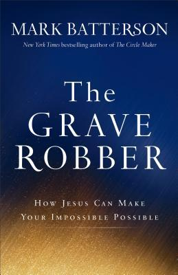 The Grave Robber by Mark Batterson