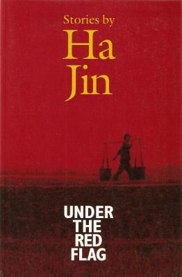 Under the Red Flag by Ha Jin