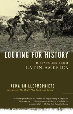 Looking for History by Alma Guillermoprieto