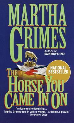 The Horse You Came In On by Martha Grimes