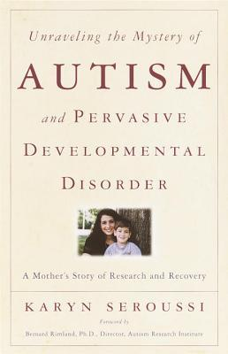Unraveling the Mystery of Autism and Pervasive Developmental ... by Karyn Seroussi