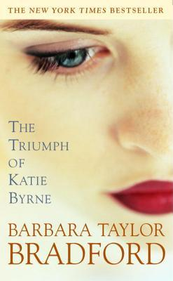 The Triumph of Katie Byrne by Barbara Taylor Bradford
