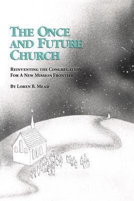 The Once and Future Church: Reinventing the Congregation for a New Mission Frontier