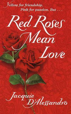 Red Roses Mean Love by Jacquie D'Alessandro