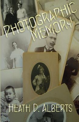 Photographic Memory by Heath D. Alberts