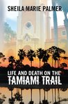 Life and Death on the Tamiami Trail by Sheila Marie Palmer