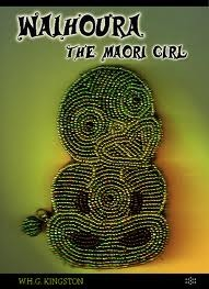 Waihoura, the Maori Girl  by  W.H.G. Kingston