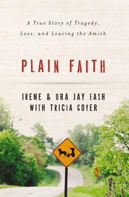 Plain Faith: A True Story of Tragedy, Loss, and Leaving the Amish
