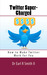 Twitter Super-Charged by Earl R. Smith II