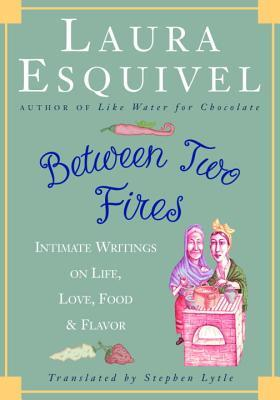 Between Two Fires: Intimate Writings on Life, Love, Food, and Flavor
