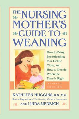 The Nursing Mother's Guide to Weaning by Kathleen Huggins