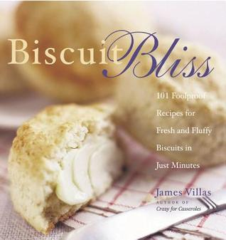 Read Biscuit Bliss: 101 Foolproof Recipes for Fresh and Fluffy Biscuits in Just Minutes CHM by James Villas