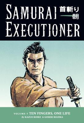 Samurai Executioner, Vol. 5: Ten Fingers, One Life (Samurai Executioner #5)