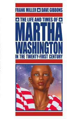 The Life and Times of Martha Washington in the Twenty-First C... by Angus McKie