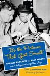 It's the Pictures That Got Small: Charles Brackett on Billy Wilder and Hollywood's Golden Age