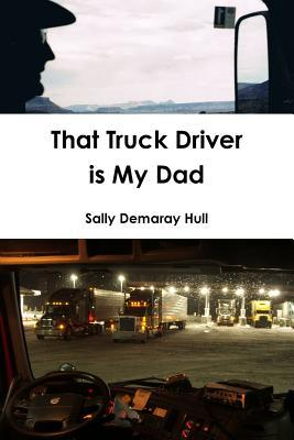 That Truck Driver Is My Dad Sally Hull
