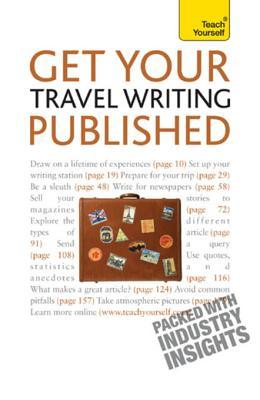 Get Your Travel Writing Published: Teach Yourself  by  Cynthia Dial