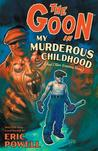The Goon: My Murderous Childhood and Other Grievous Yarns