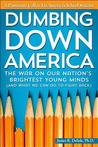 Dumbing Down America: The War on Our Nation's Brightest Young Minds