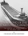 The Sinking of the Edmund Fitzgerald: The Loss of the Largest Ship on the Great Lakes