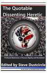 The Quotable Dissenting Heretic by Steve Dustcircle