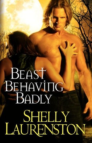 Beast Behaving Badly by Shelly Laurenston