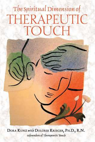 The Spiritual Dimension of Therapeutic Touch by Dolores Krieger