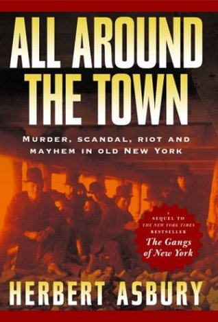 All Around the Town by Herbert Asbury