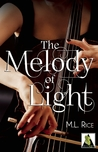 The Melody of Light by M.L. Rice