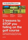 Three lessons to stop you failing on the golf course: The Pre-Shot Training system - save shots and play better by thinking differently, not changing your swing!