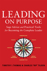 Leading on Purpose: Sage Advice and Practical Tools for Becoming the Complete Leader
