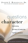 Questions of Character: Illuminating the Heart of Leadership Through Literature
