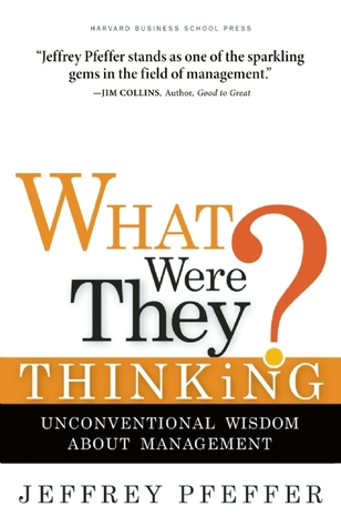 What Were They Thinking? by Jeffrey Pfeffer
