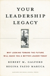 Your Leadership Legacy: Why Looking Toward the Future Will Make You a Better Leader Today
