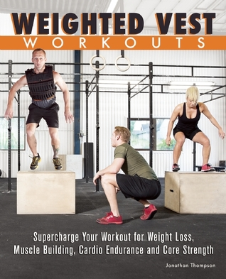 Weighted Vest Workouts by Jonathan  Thompson