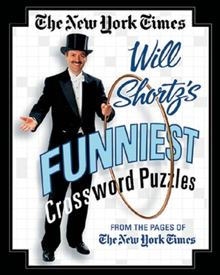 The New York Times Will Shortz's Funniest Crossword Puzzles: From the Pages of The New York Times
