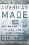 American Made: Why Making Things Will Return Us to Greatness
