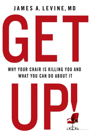 Get Up!: The Dire Health Consequences of Sitting and What We Can Do About It