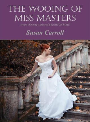 The Wooing of Miss Masters by Susan Carroll