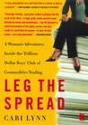 Leg the Spread: Adventures Inside the Trillion-Dollar Boys' Club of Commodities Trading