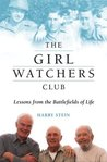 The Girl Watchers Club : Lessons from the Battlefields of Life