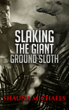 Slaking the Giant Ground Sloth