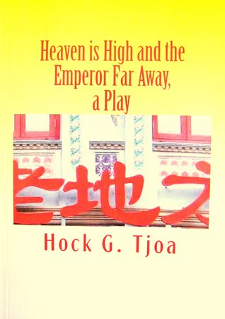 Heaven is High and the Emperor Far Away, a Play by Hock G. Tjoa