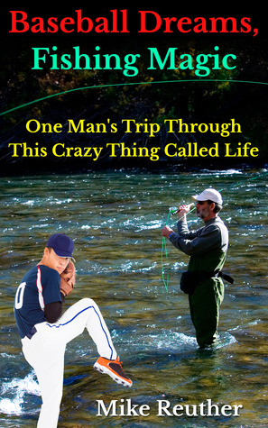 Baseball Dreams, Fishing Magic by Mike Reuther