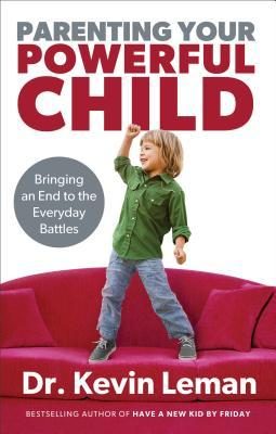 Parenting Your Powerful Child by Kevin Leman