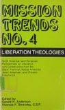 Liberation Theologies: North American and European Perspectives on Liberation, with Contributions from the Black, Feminist, Native American, Asian American and Chicano Experience (Mission Trends, #4)