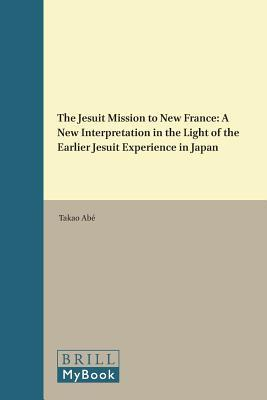 The Jesuit Mission to New France: A New Interpretation in the Light of the Earlier Jesuit Experience in Japan
