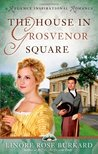 The House in Grosvenor Square (A Regency Inspirational Romance)